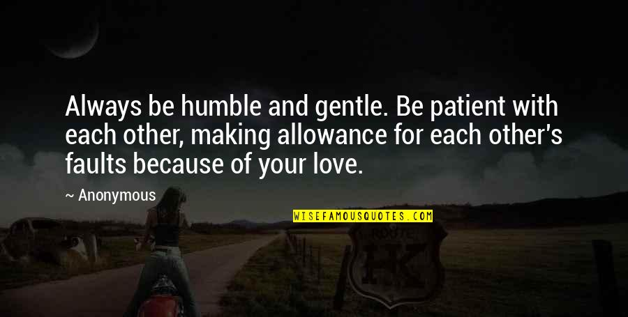 Love Gentle Quotes By Anonymous: Always be humble and gentle. Be patient with