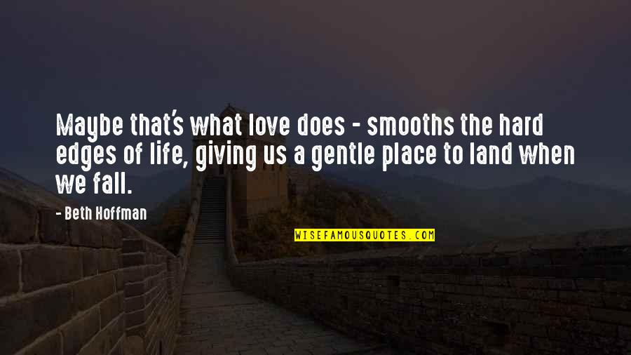 Love Gentle Quotes By Beth Hoffman: Maybe that's what love does - smooths the