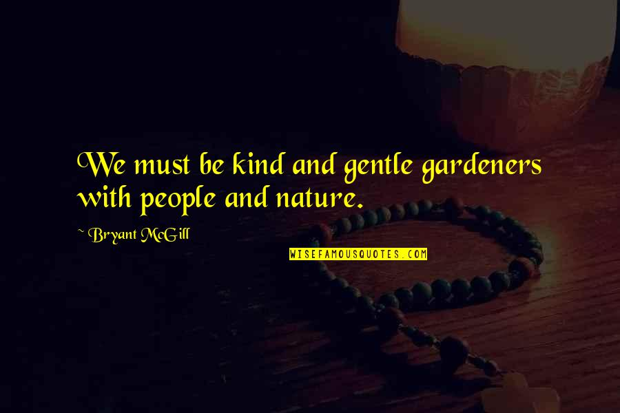 Love Gentle Quotes By Bryant McGill: We must be kind and gentle gardeners with