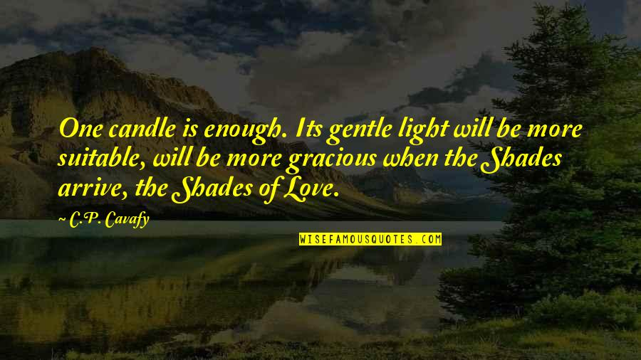 Love Gentle Quotes By C.P. Cavafy: One candle is enough. Its gentle light will