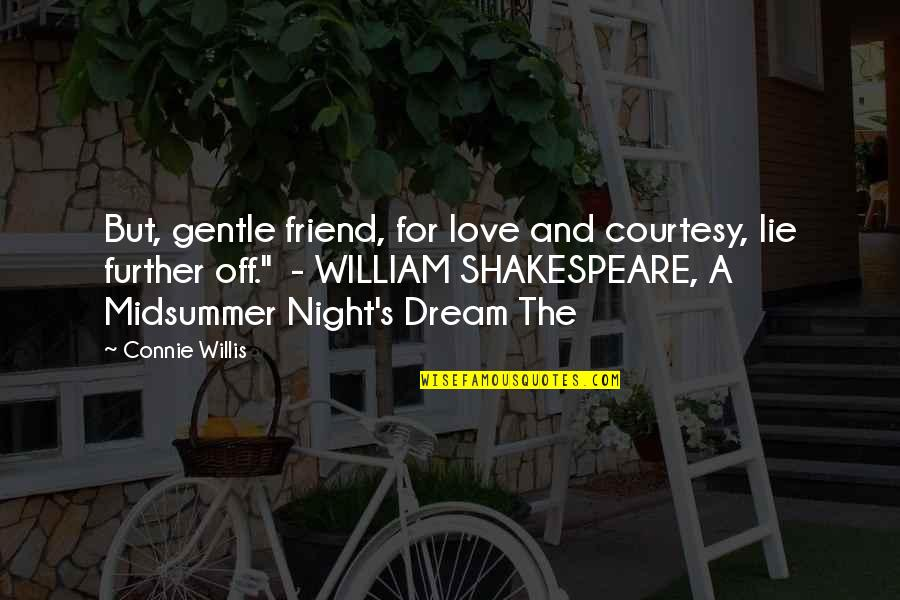 Love Gentle Quotes By Connie Willis: But, gentle friend, for love and courtesy, lie