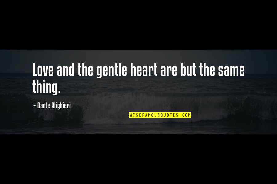Love Gentle Quotes By Dante Alighieri: Love and the gentle heart are but the