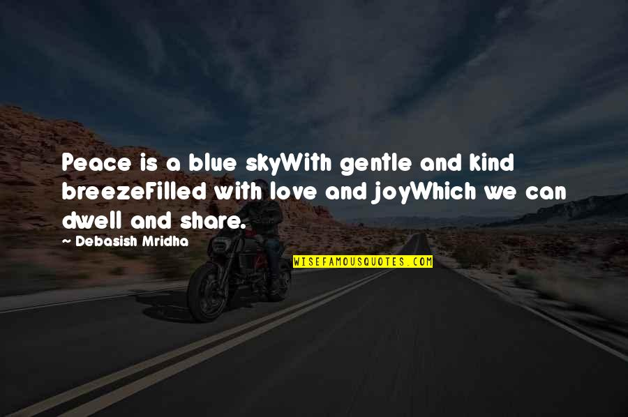Love Gentle Quotes By Debasish Mridha: Peace is a blue skyWith gentle and kind