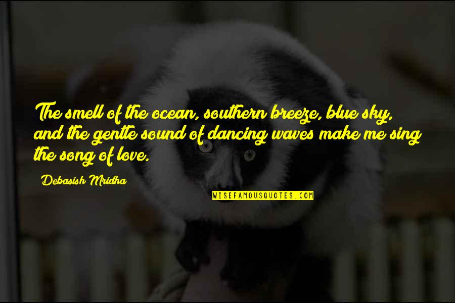 Love Gentle Quotes By Debasish Mridha: The smell of the ocean, southern breeze, blue