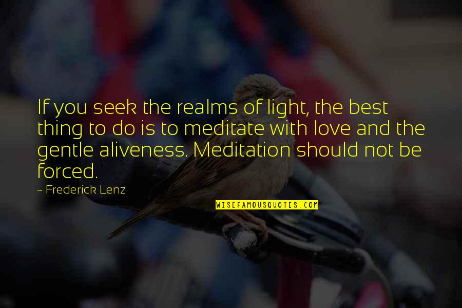 Love Gentle Quotes By Frederick Lenz: If you seek the realms of light, the