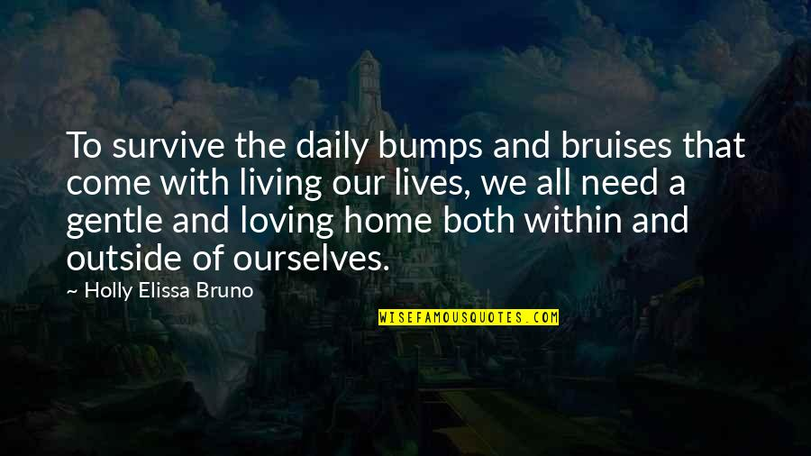 Love Gentle Quotes By Holly Elissa Bruno: To survive the daily bumps and bruises that