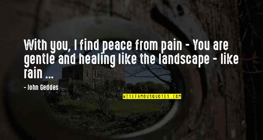 Love Gentle Quotes By John Geddes: With you, I find peace from pain -