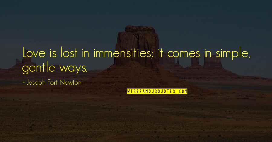 Love Gentle Quotes By Joseph Fort Newton: Love is lost in immensities; it comes in