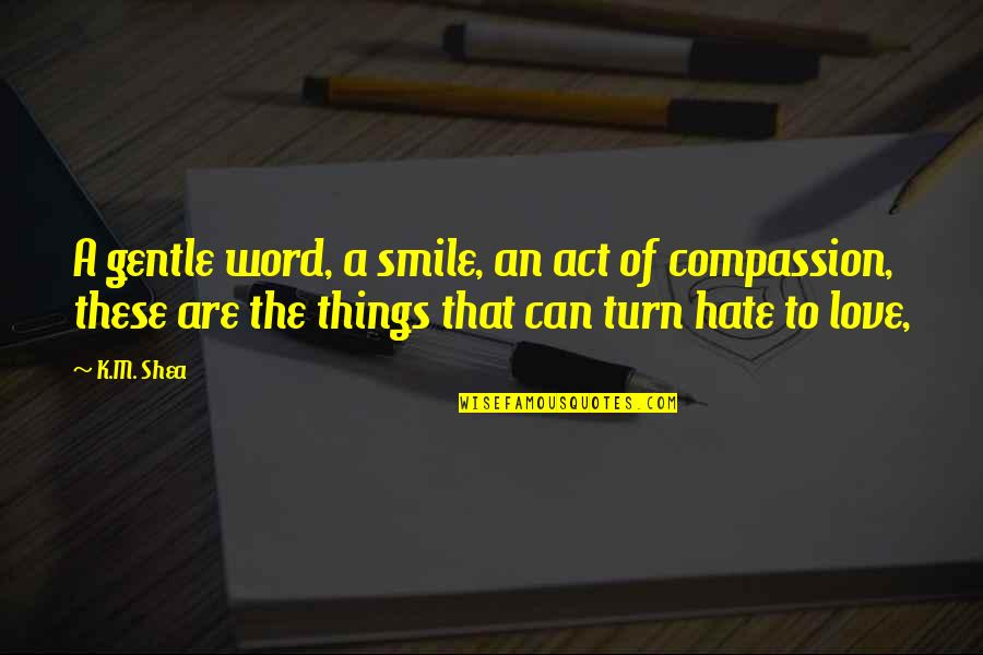Love Gentle Quotes By K.M. Shea: A gentle word, a smile, an act of