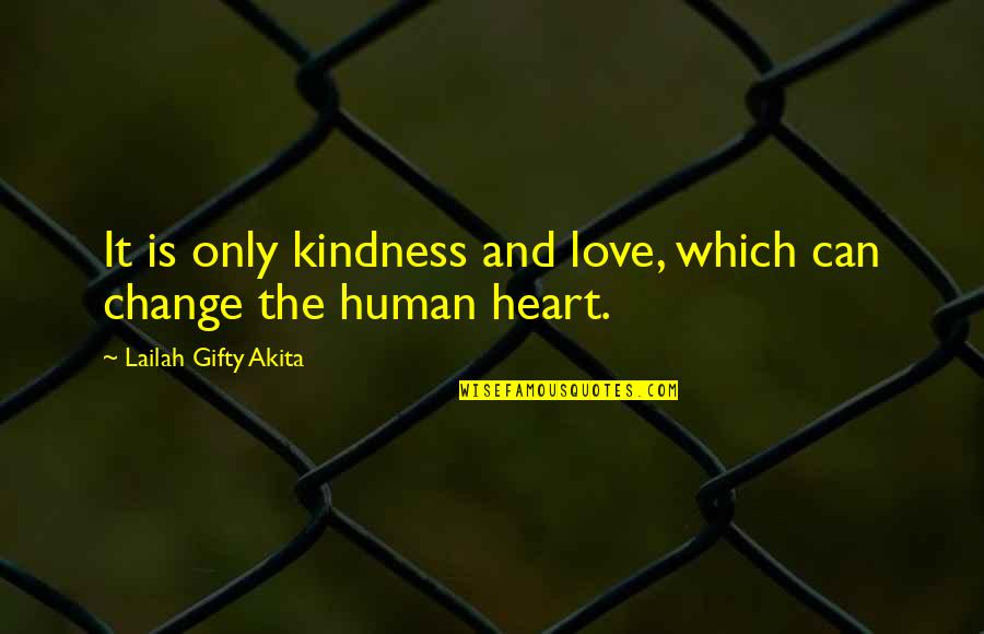 Love Gentle Quotes By Lailah Gifty Akita: It is only kindness and love, which can
