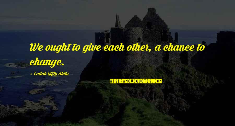 Love Gentle Quotes By Lailah Gifty Akita: We ought to give each other, a chance