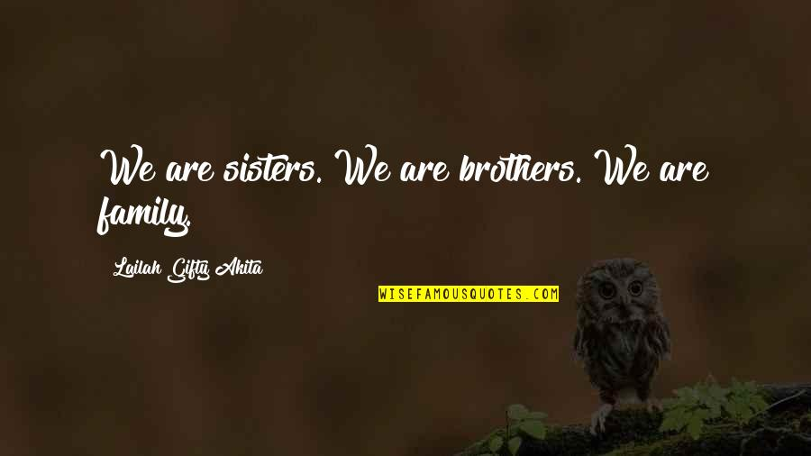 Love Gentle Quotes By Lailah Gifty Akita: We are sisters. We are brothers. We are