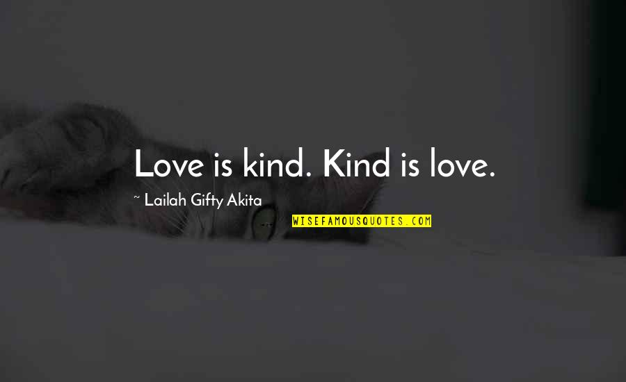 Love Gentle Quotes By Lailah Gifty Akita: Love is kind. Kind is love.