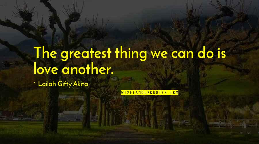 Love Gentle Quotes By Lailah Gifty Akita: The greatest thing we can do is love