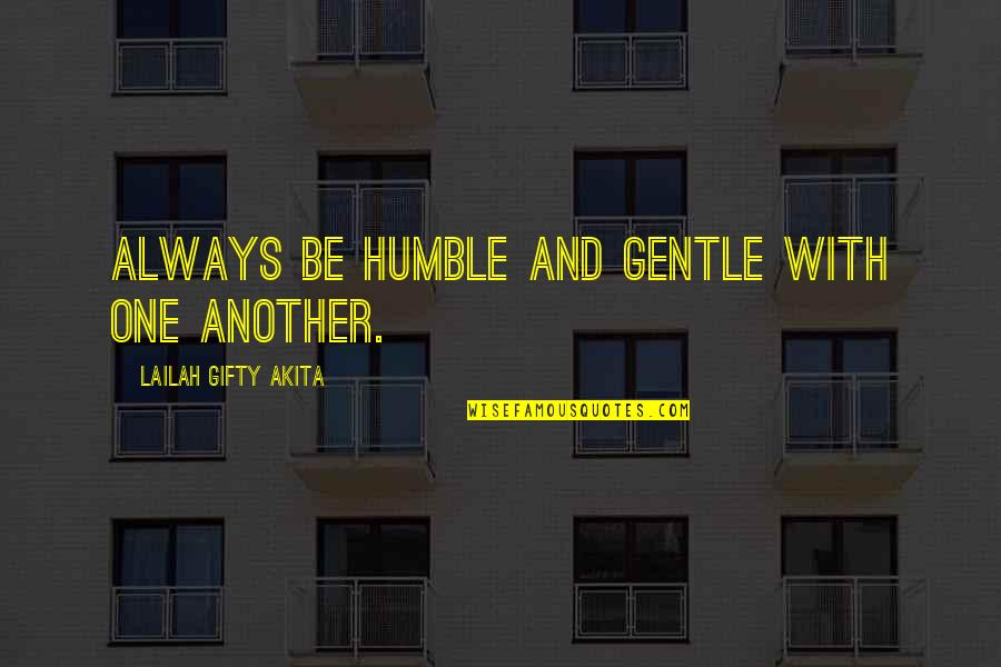 Love Gentle Quotes By Lailah Gifty Akita: Always be humble and gentle with one another.