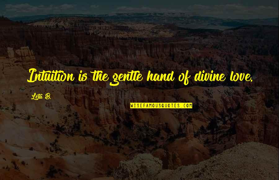 Love Gentle Quotes By Leta B.: Intuition is the gentle hand of divine love.