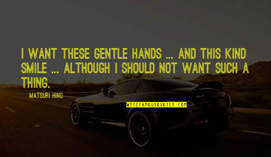 Love Gentle Quotes By Matsuri Hino: I want these gentle hands ... and this