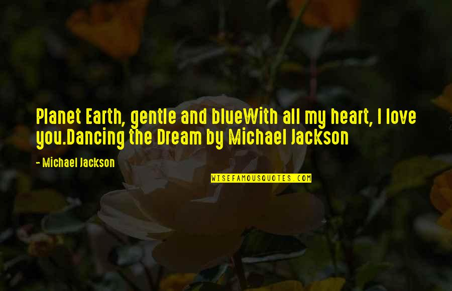 Love Gentle Quotes By Michael Jackson: Planet Earth, gentle and blueWith all my heart,