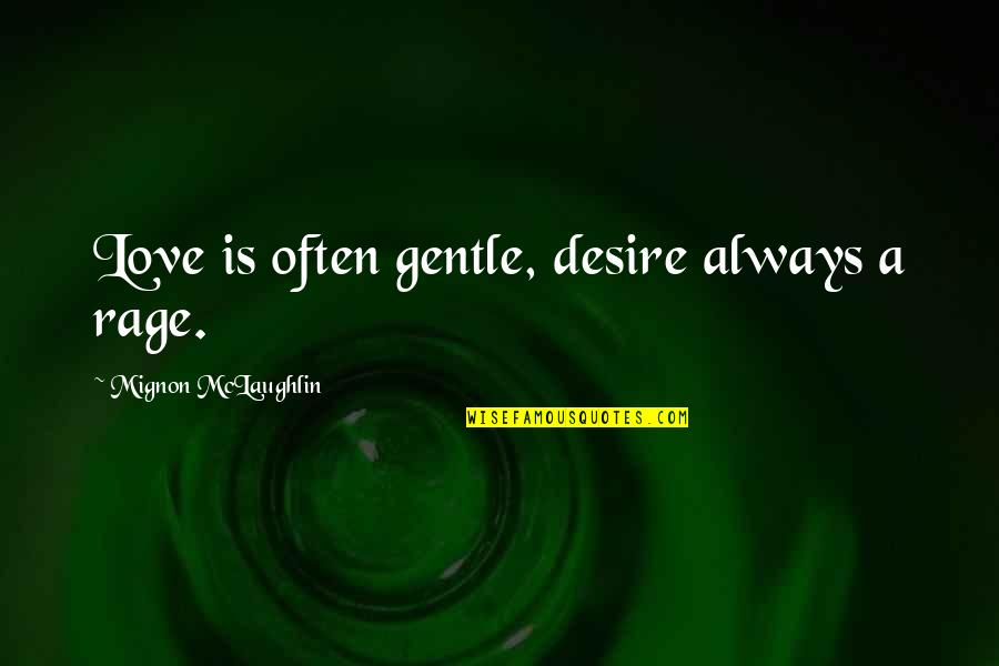 Love Gentle Quotes By Mignon McLaughlin: Love is often gentle, desire always a rage.