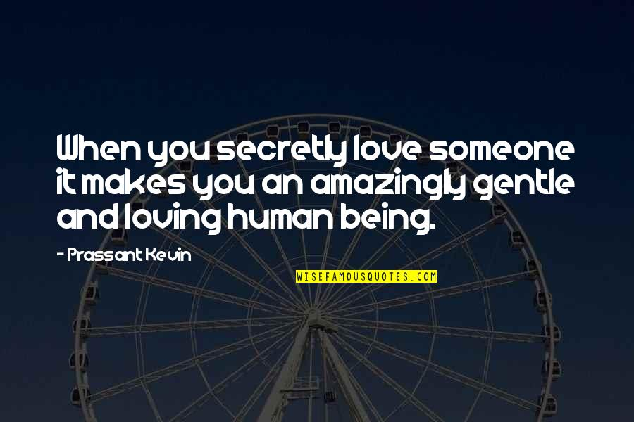 Love Gentle Quotes By Prassant Kevin: When you secretly love someone it makes you