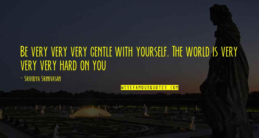 Love Gentle Quotes By Srividya Srinivasan: Be very very very gentle with yourself. The