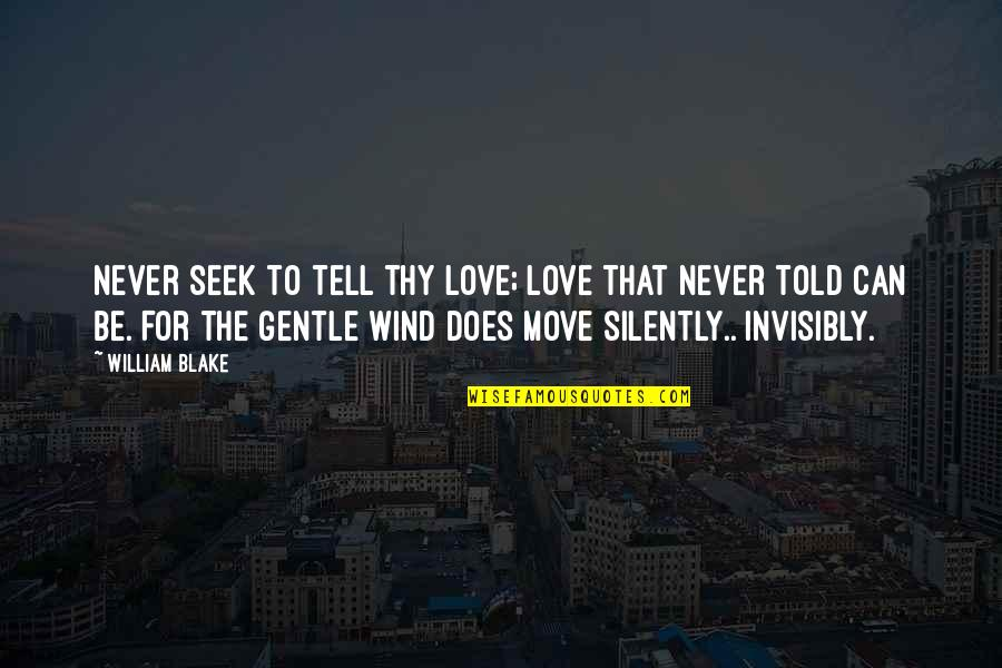 Love Gentle Quotes By William Blake: Never seek to tell thy love; Love that