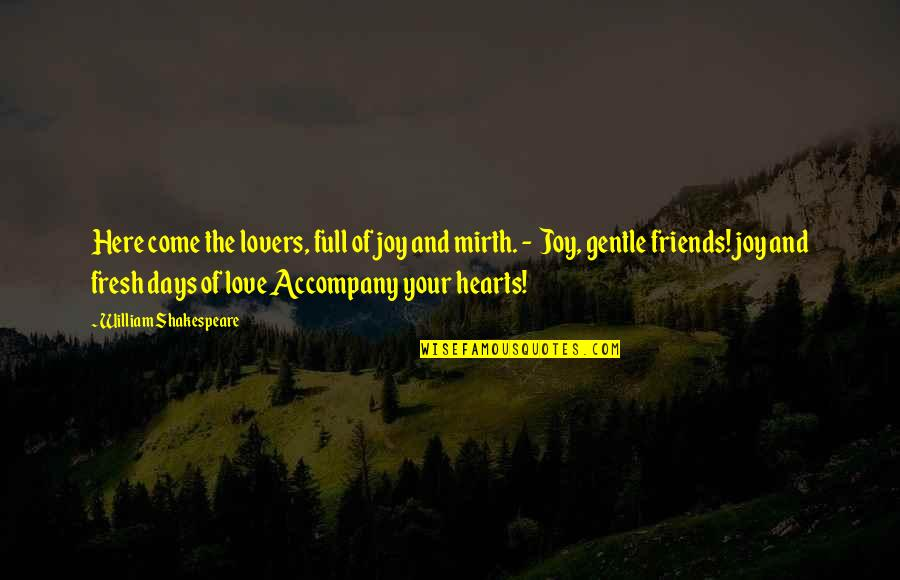 Love Gentle Quotes By William Shakespeare: Here come the lovers, full of joy and