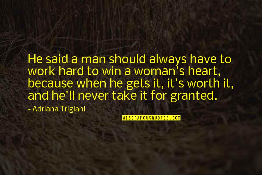 Love Gets Hard Quotes By Adriana Trigiani: He said a man should always have to