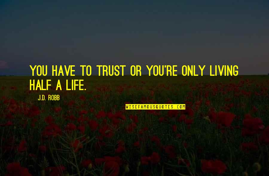 Love Gets Hard Quotes By J.D. Robb: You have to trust or you're only living