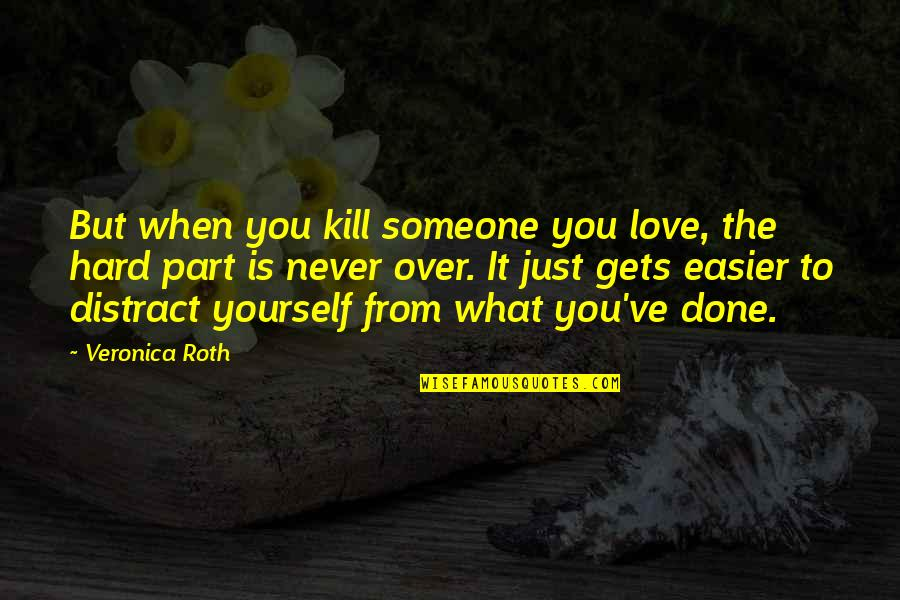 Love Gets Hard Quotes By Veronica Roth: But when you kill someone you love, the
