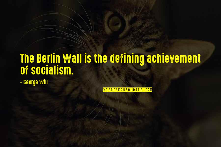 Love God Above All Things Quotes By George Will: The Berlin Wall is the defining achievement of