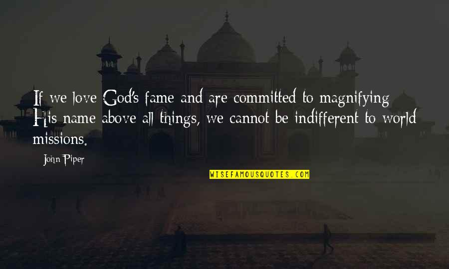 Love God Above All Things Quotes By John Piper: If we love God's fame and are committed