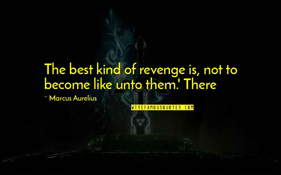 Love God Above All Things Quotes By Marcus Aurelius: The best kind of revenge is, not to