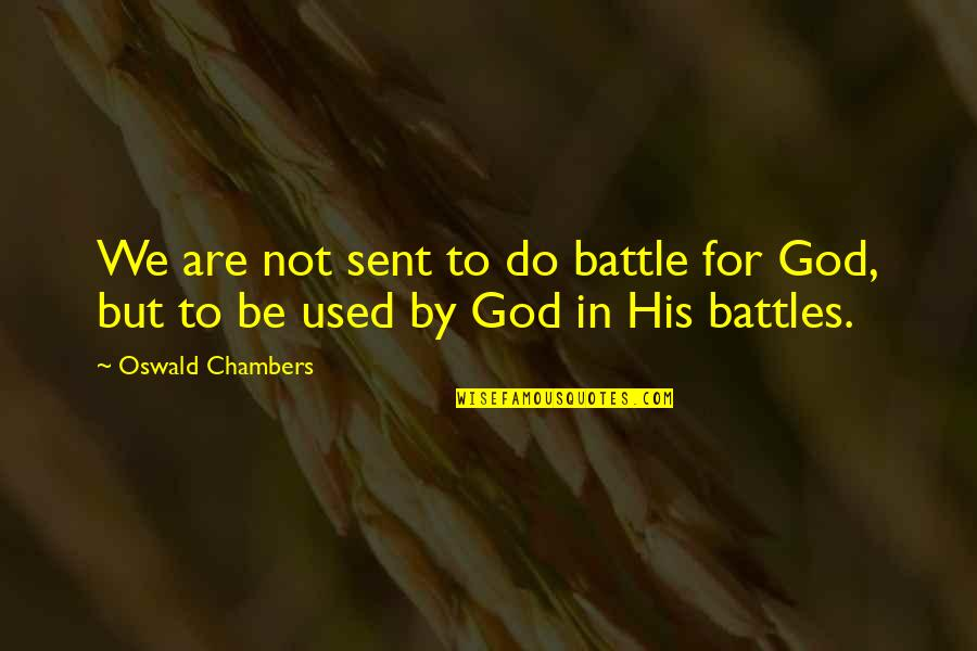 Love God Above All Things Quotes By Oswald Chambers: We are not sent to do battle for
