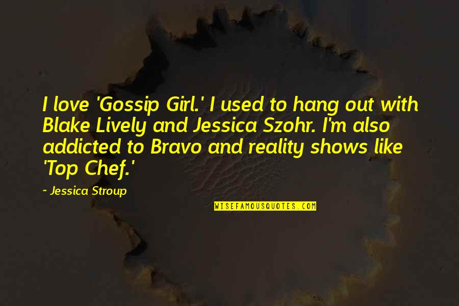 Love Gossip Girl Quotes By Jessica Stroup: I love 'Gossip Girl.' I used to hang