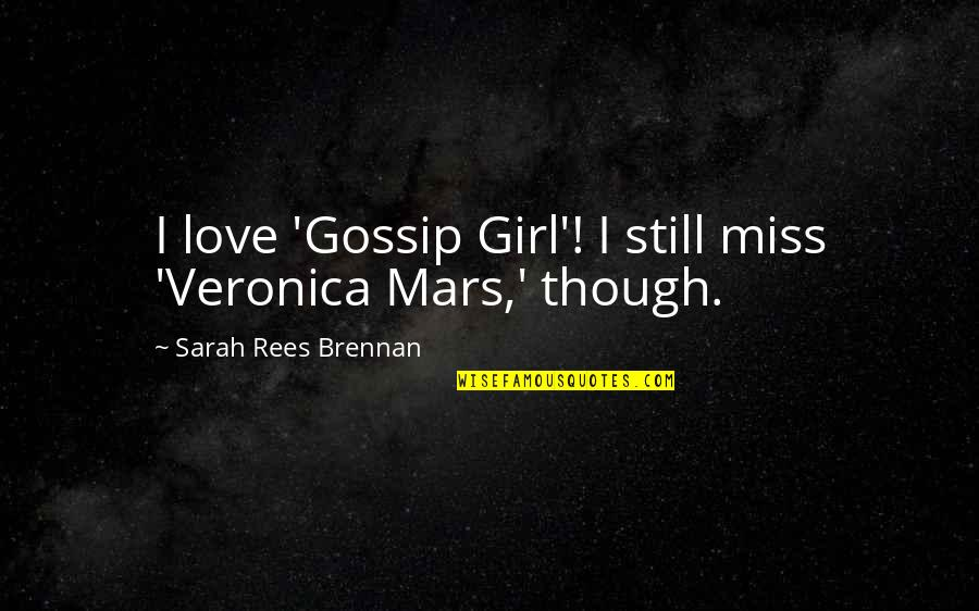 Love Gossip Girl Quotes By Sarah Rees Brennan: I love 'Gossip Girl'! I still miss 'Veronica