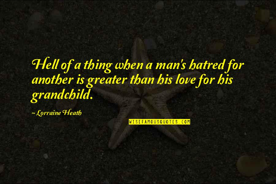 Love Grandchild Quotes By Lorraine Heath: Hell of a thing when a man's hatred