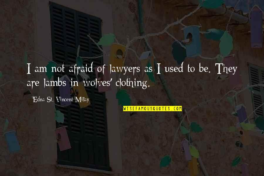 Love Grows Apart Quotes By Edna St. Vincent Millay: I am not afraid of lawyers as I