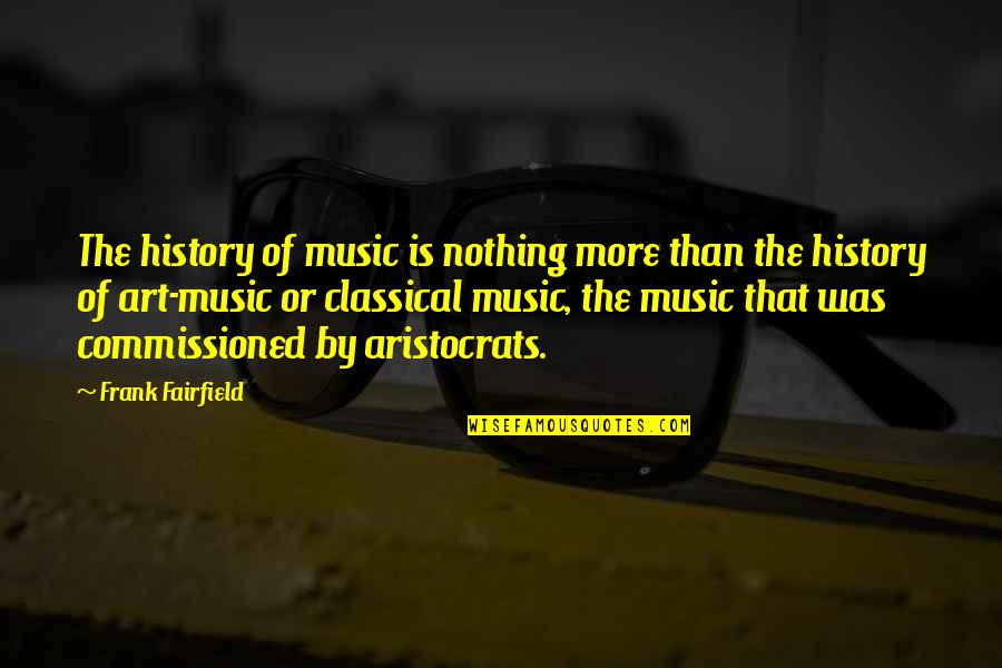 Love Grows Apart Quotes By Frank Fairfield: The history of music is nothing more than