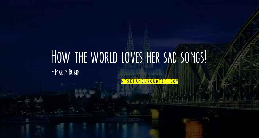Love Grows Apart Quotes By Marty Rubin: How the world loves her sad songs!