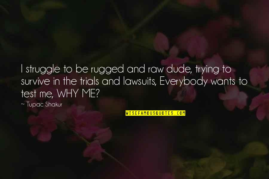 Love Grows Apart Quotes By Tupac Shakur: I struggle to be rugged and raw dude,