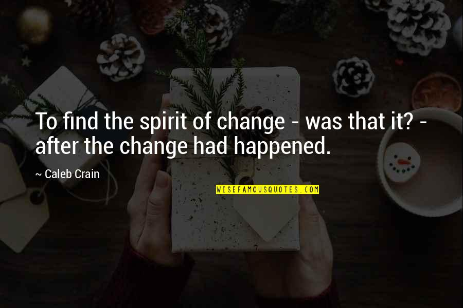 Love Heart Pictures With Quotes By Caleb Crain: To find the spirit of change - was