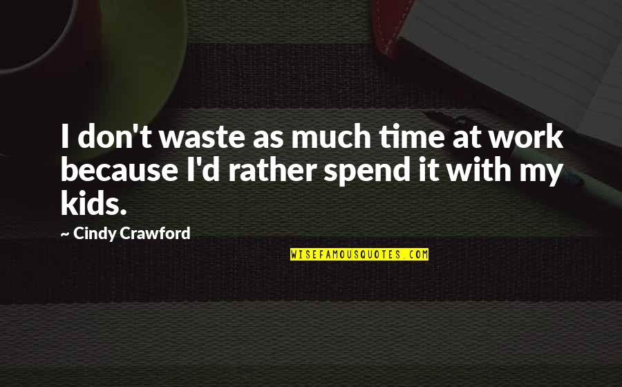 Love Heart Pictures With Quotes By Cindy Crawford: I don't waste as much time at work