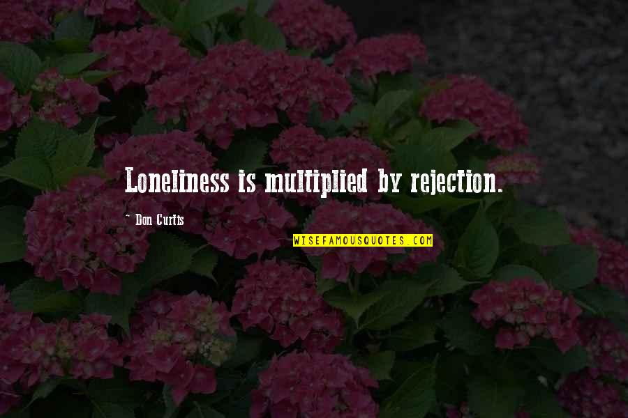 Love Heart Pictures With Quotes By Don Curtis: Loneliness is multiplied by rejection.
