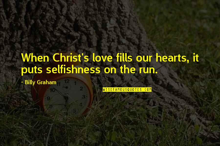Love Hearts Quotes By Billy Graham: When Christ's love fills our hearts, it puts