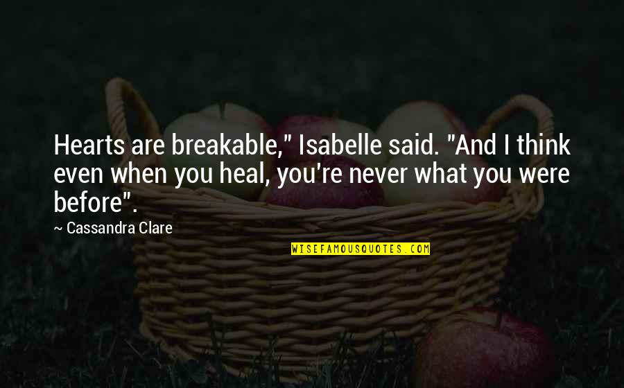 """Love Hearts Quotes By Cassandra Clare: Hearts are breakable,"""" Isabelle said. """"And I think"""
