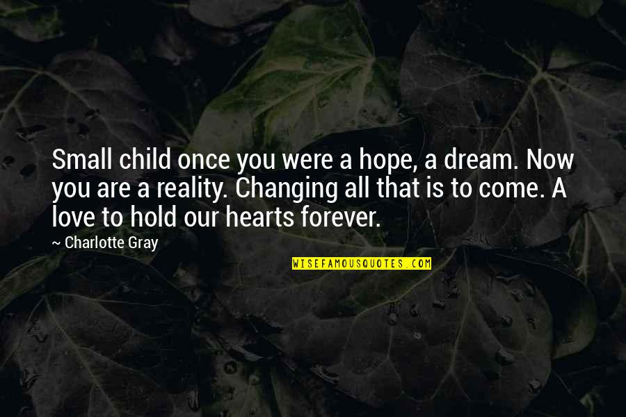 Love Hearts Quotes By Charlotte Gray: Small child once you were a hope, a