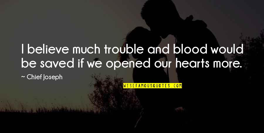 Love Hearts Quotes By Chief Joseph: I believe much trouble and blood would be