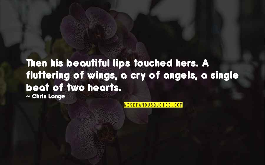 Love Hearts Quotes By Chris Lange: Then his beautiful lips touched hers. A fluttering