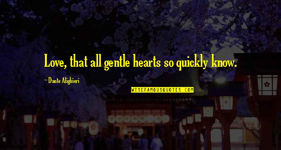 Love Hearts Quotes By Dante Alighieri: Love, that all gentle hearts so quickly know.